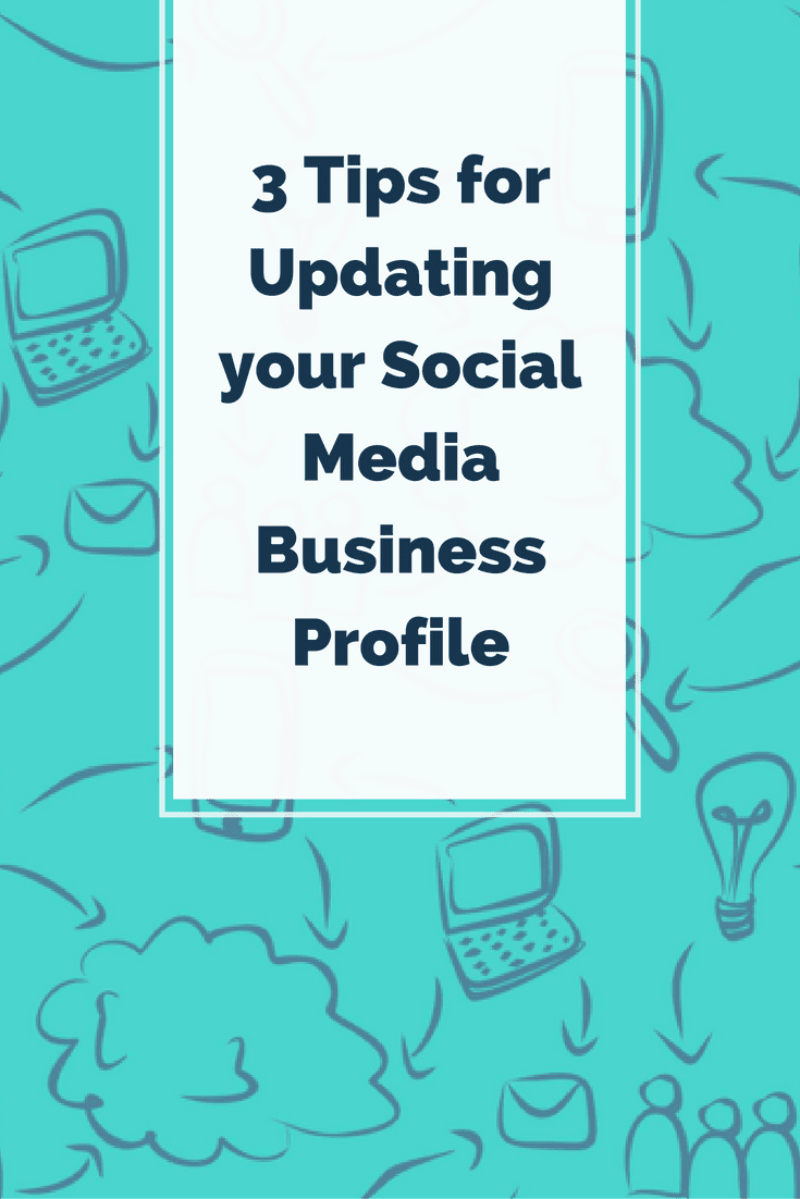 3 Tips for Updating your Social Media Business Profile