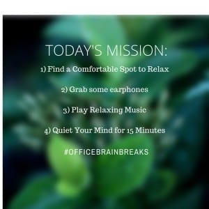 today's mission 1) find a comfortable spot to relax 2) grab some earphones 3) play relaxing music 4) quiet your mind for 15 minutes