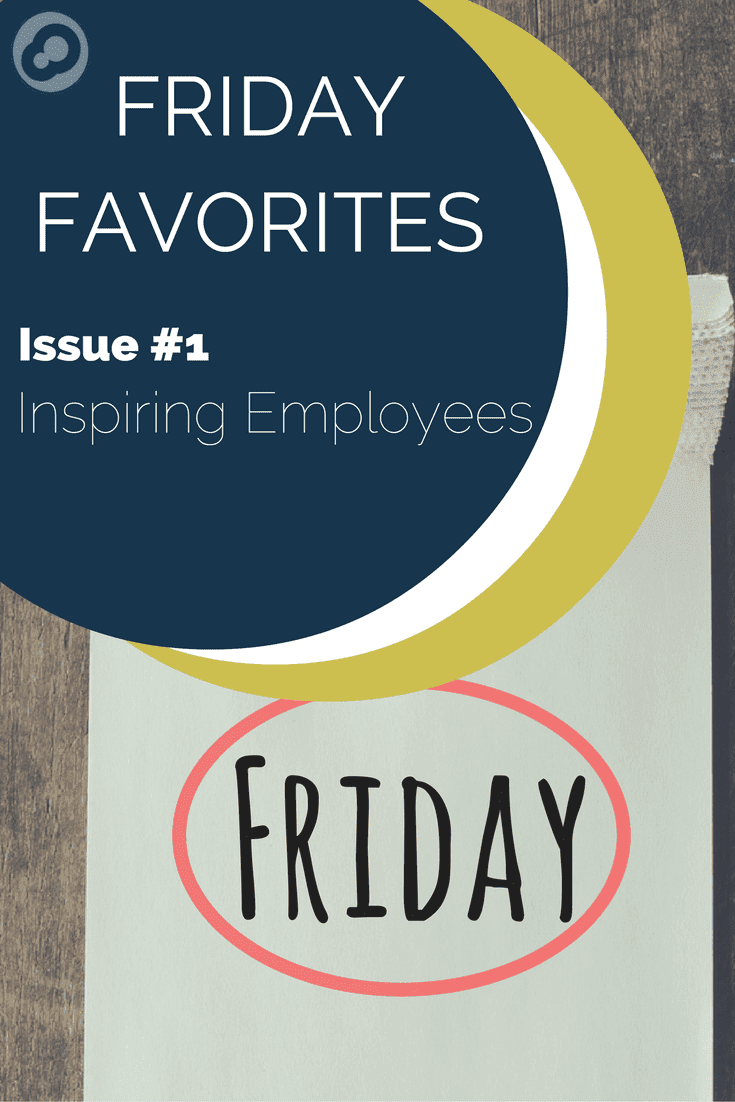 friday favorites issue 1 inspiring employees pinterest