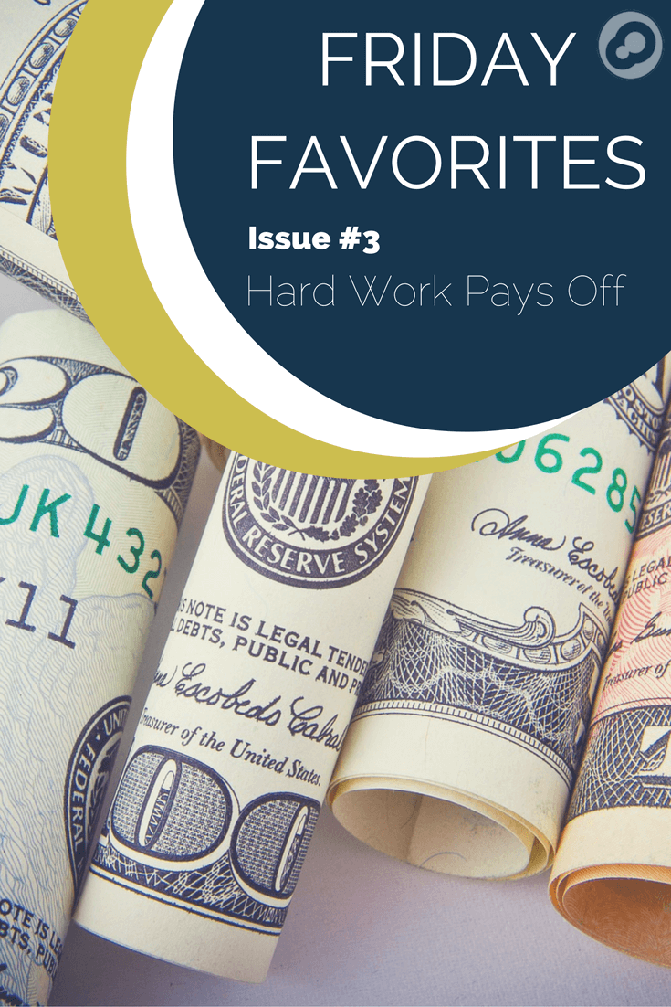 friday favorites issue 3 hard work pays off