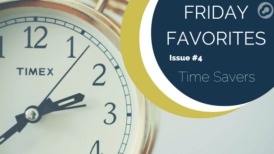 friday favorites issue number 4 time savers