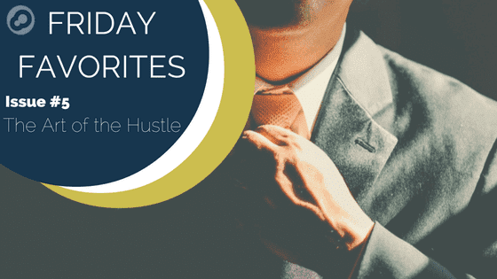 friday favorites issue 5 the art of the hustle