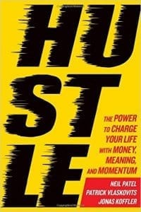 Hustle: The Power to Charge Your Life with Money, Meaning, and Momentum by Neil Patel, Patrick Vlaskovit, Jonas Koffler