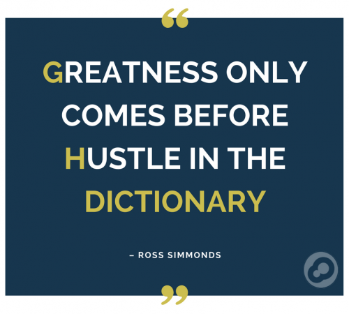 Greatness only comes before hustle in the dictionary Ross Simmonds