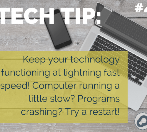 tech tip number 4 Keep your technology functioning at lightning fast speed! Computer running a little slow? Programs crashing? Try a restart!