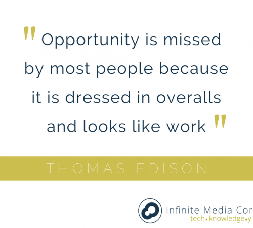 Opportunity is missed by most people because it is dressed in overalls and looks like work Thomas Edison