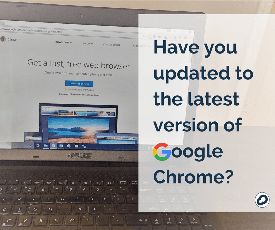 Have you updated to the latest version of Google Chrome